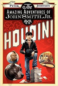 The Official Web Site of Peter Johnson — The Amazing Adventures of John Smith Jr., AKA Houdini